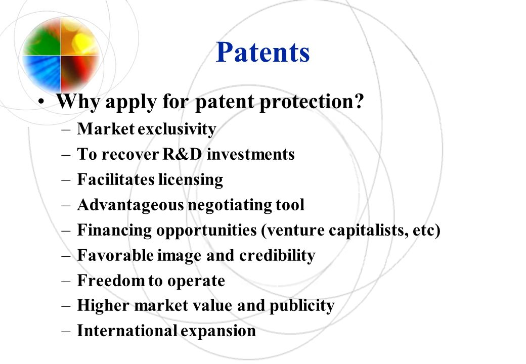 Patents Why apply for patent protection Market exclusivity