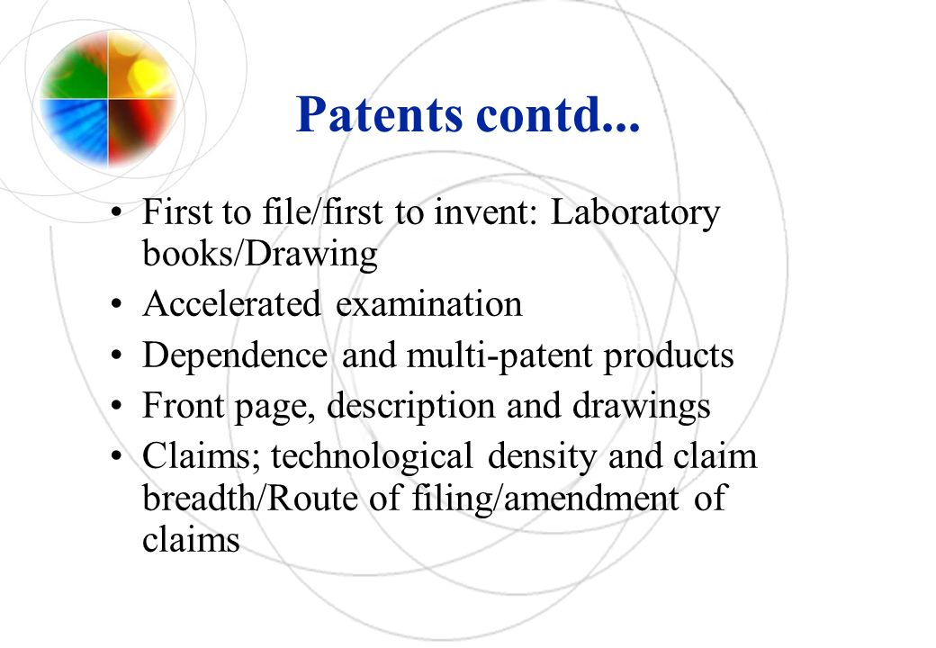 Patents contd... First to file/first to invent: Laboratory books/Drawing. Accelerated examination.