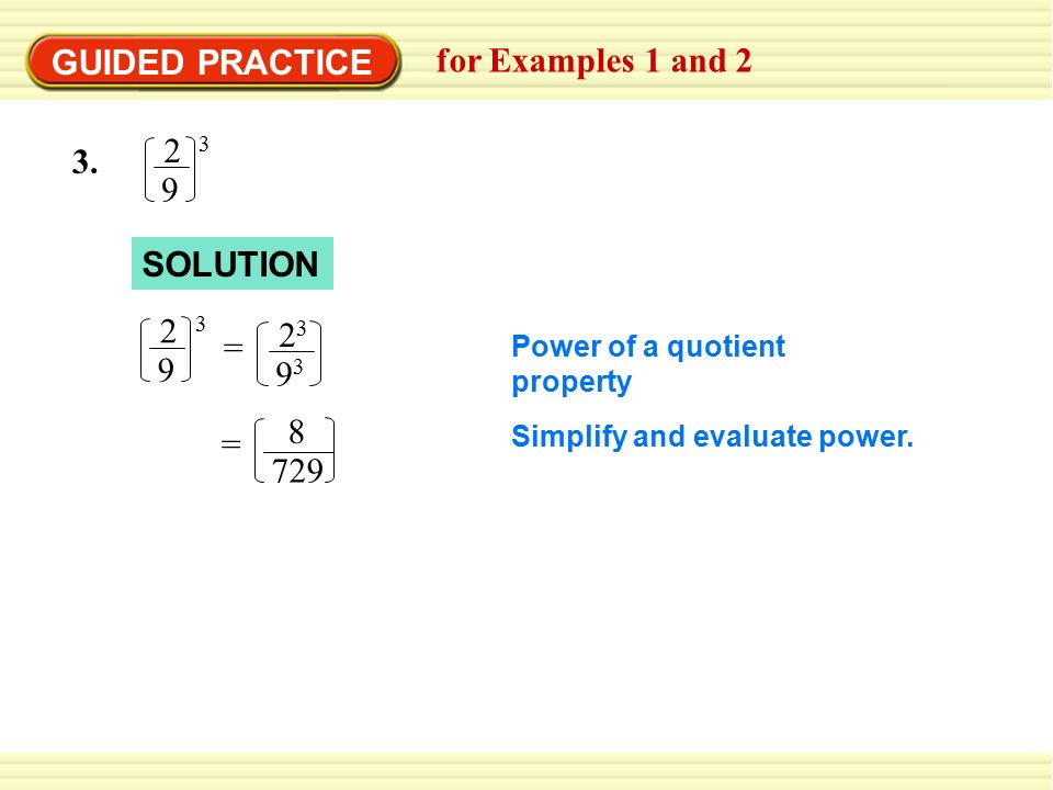 GUIDED PRACTICE for Examples 1 and 2 2 3 3. 9 SOLUTION 2 3 23 = 9 93 8