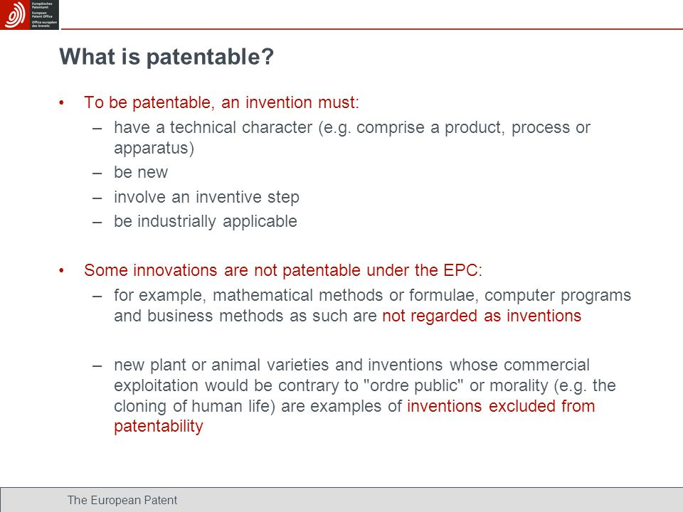 What is patentable To be patentable, an invention must: