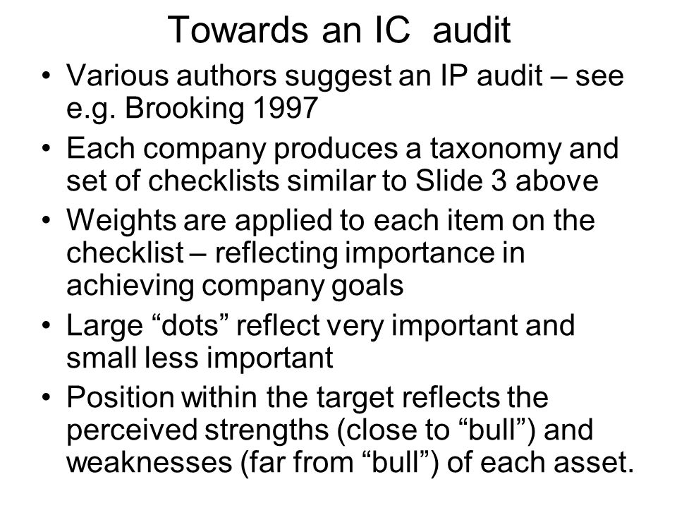 Towards an IC audit Various authors suggest an IP audit – see e.g. Brooking 1997.
