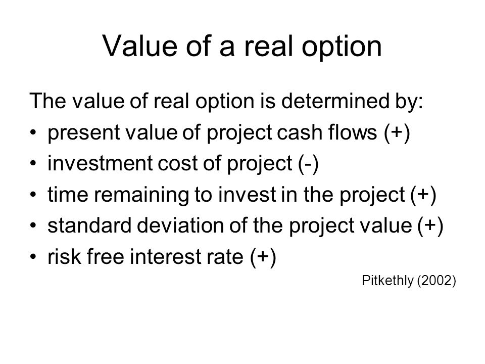 Value of a real option The value of real option is determined by: