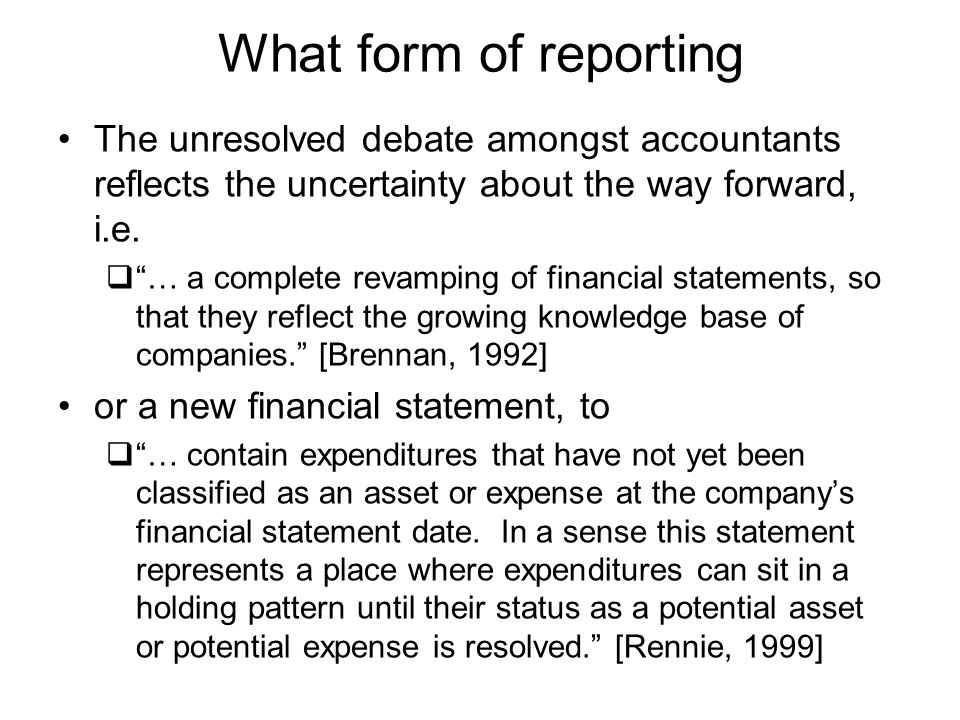 What form of reporting The unresolved debate amongst accountants reflects the uncertainty about the way forward, i.e.