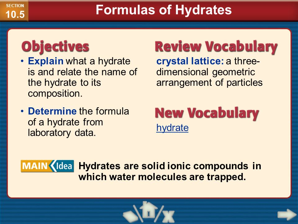 SECTION10.5 Formulas of Hydrates. Explain what a hydrate is and relate the name of the hydrate to its composition.