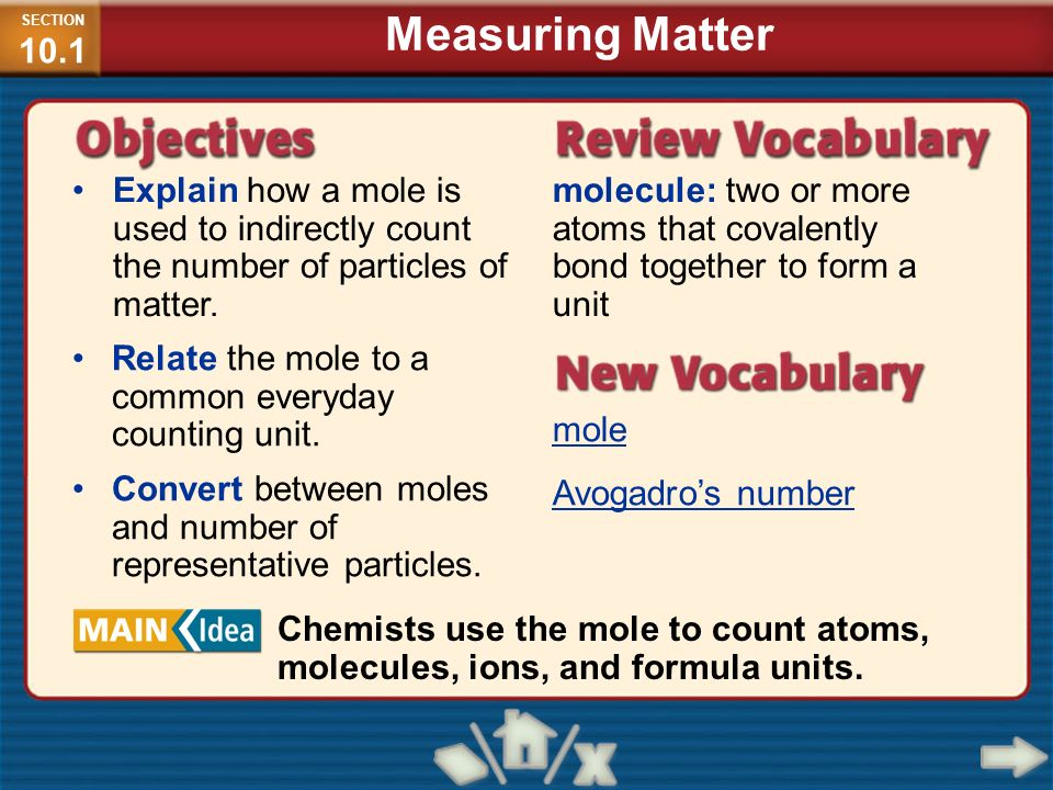 SECTION10.1 Measuring Matter. Explain how a mole is used to indirectly count the number of particles of matter.