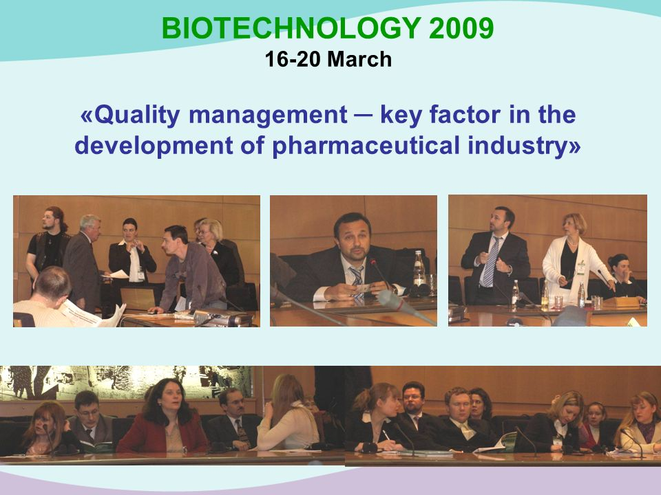 BIOTECHNOLOGY 2009 16-20 March «Quality management ─ key factor in the development of pharmaceutical industry»