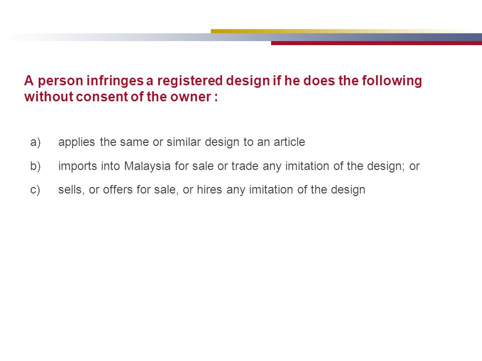A person infringes a registered design if he does the following without consent of the owner :