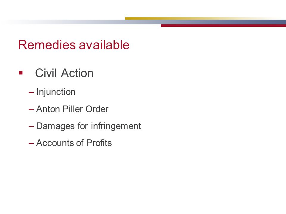 Remedies available Civil Action Injunction Anton Piller Order