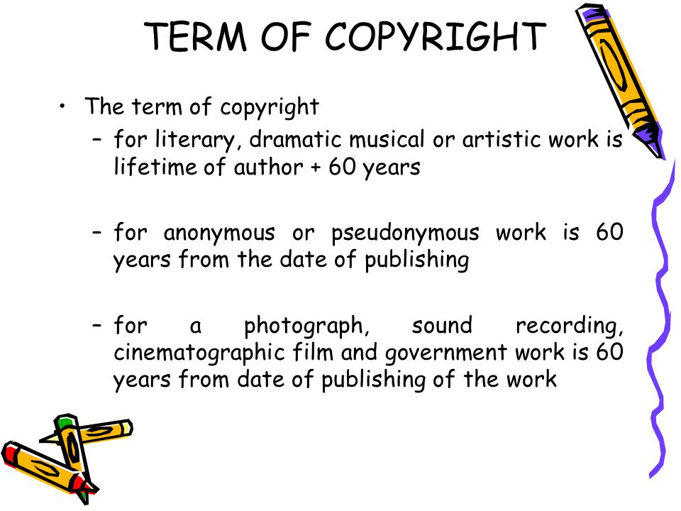 TERM OF COPYRIGHT The term of copyright
