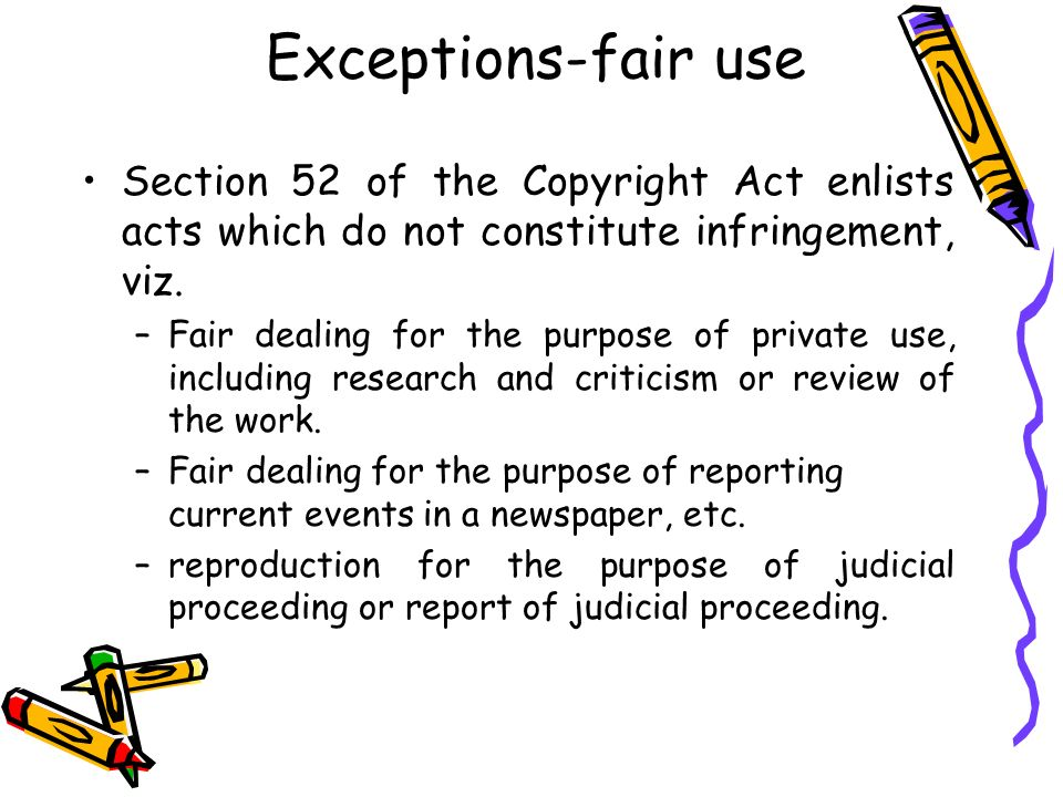 Exceptions-fair use Section 52 of the Copyright Act enlists acts which do not constitute infringement, viz.