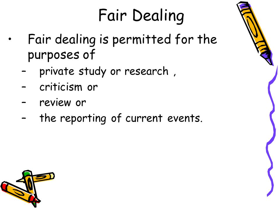Fair Dealing Fair dealing is permitted for the purposes of