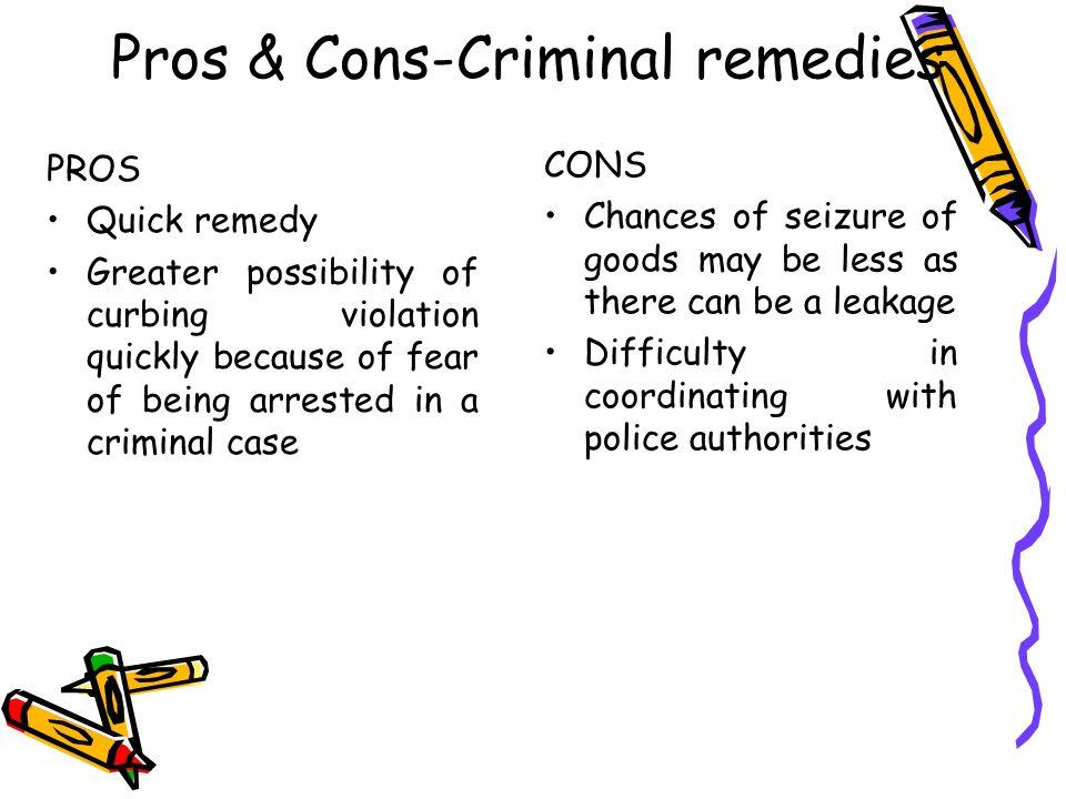 Pros & Cons-Criminal remedies