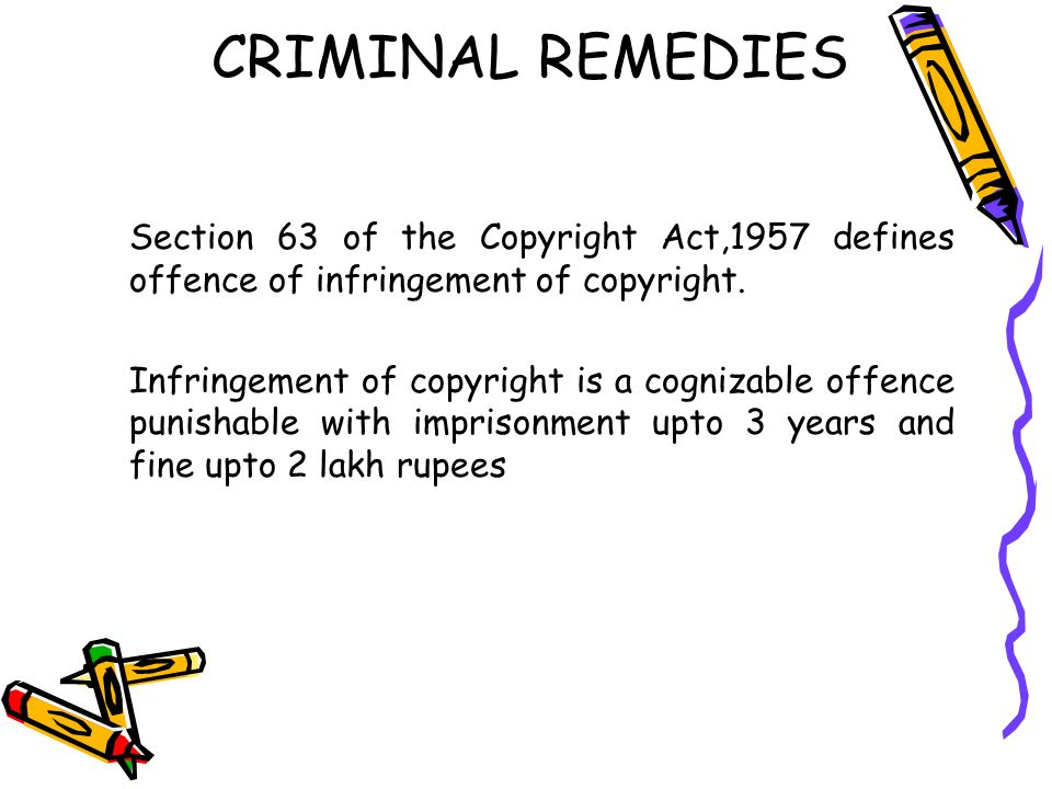 CRIMINAL REMEDIES Section 63 of the Copyright Act,1957 defines offence of infringement of copyright.