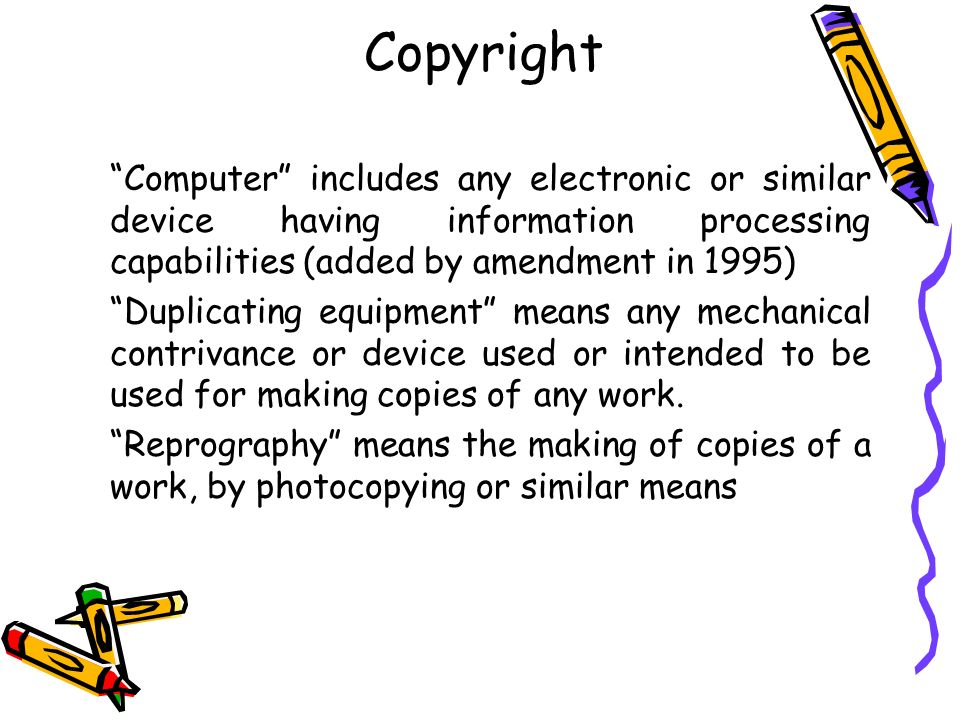 Copyright Computer includes any electronic or similar device having information processing capabilities (added by amendment in 1995)