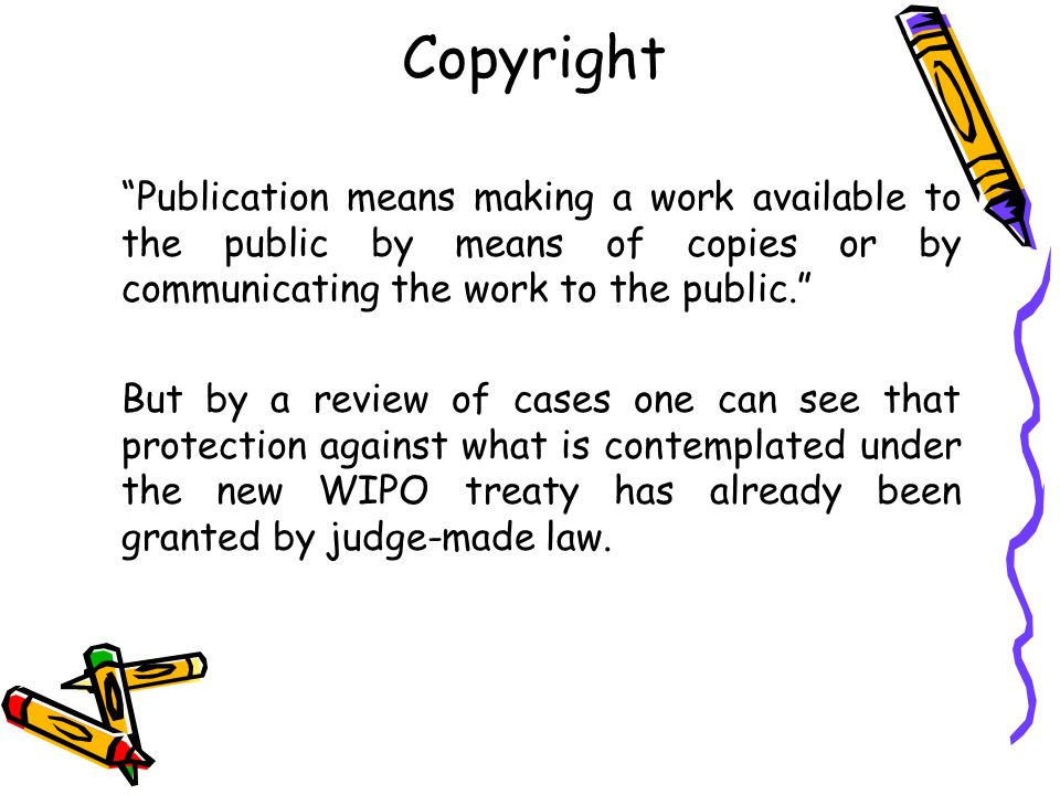 Copyright Publication means making a work available to the public by means of copies or by communicating the work to the public.