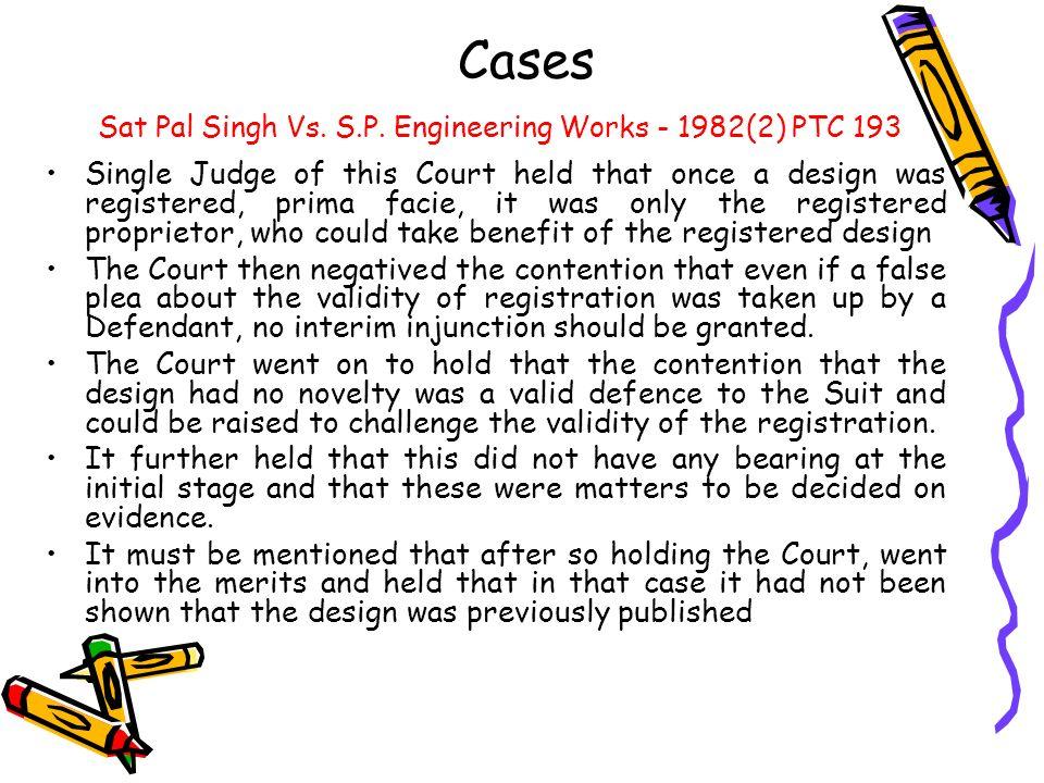 Cases Sat Pal Singh Vs. S.P. Engineering Works - 1982(2) PTC 193.