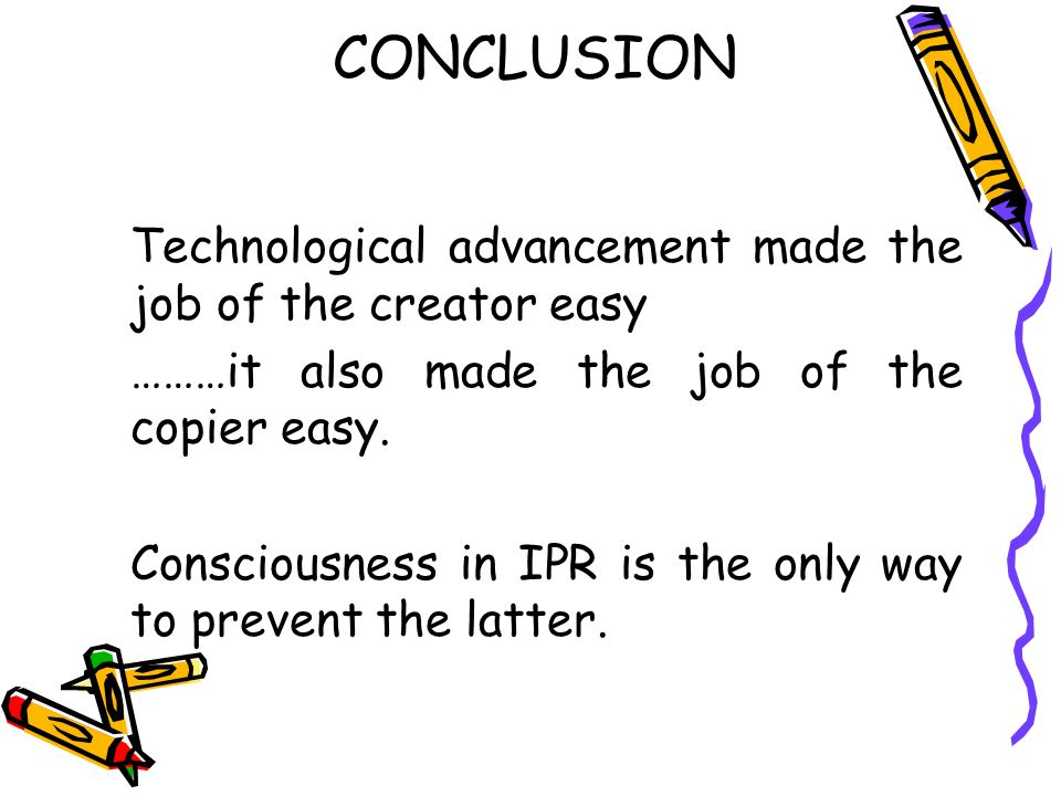 CONCLUSION Technological advancement made the job of the creator easy