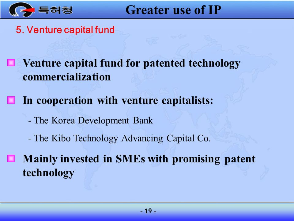 Greater use of IP 5. Venture capital fund. Venture capital fund for patented technology commercialization.