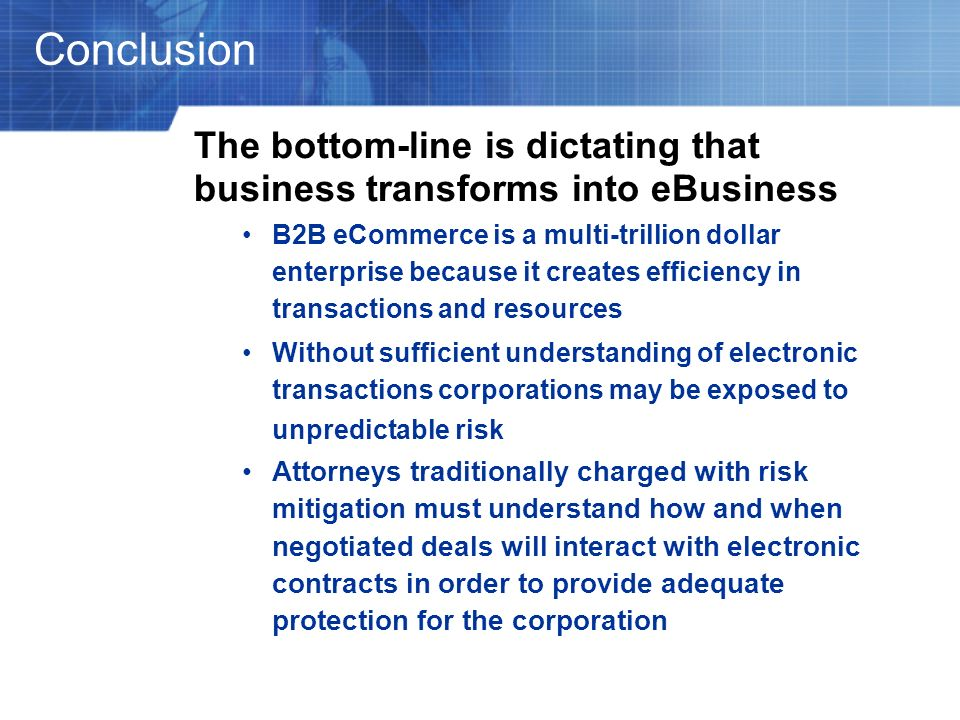 Conclusion The bottom-line is dictating that business transforms into eBusiness.