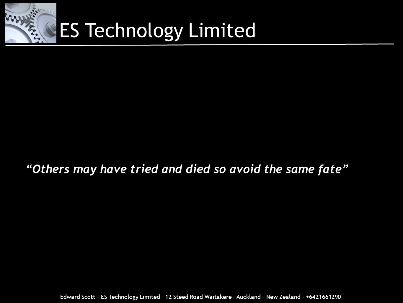 ES Technology LimitedRemember to be weary, Others may have tried and died so avoid the same fate.