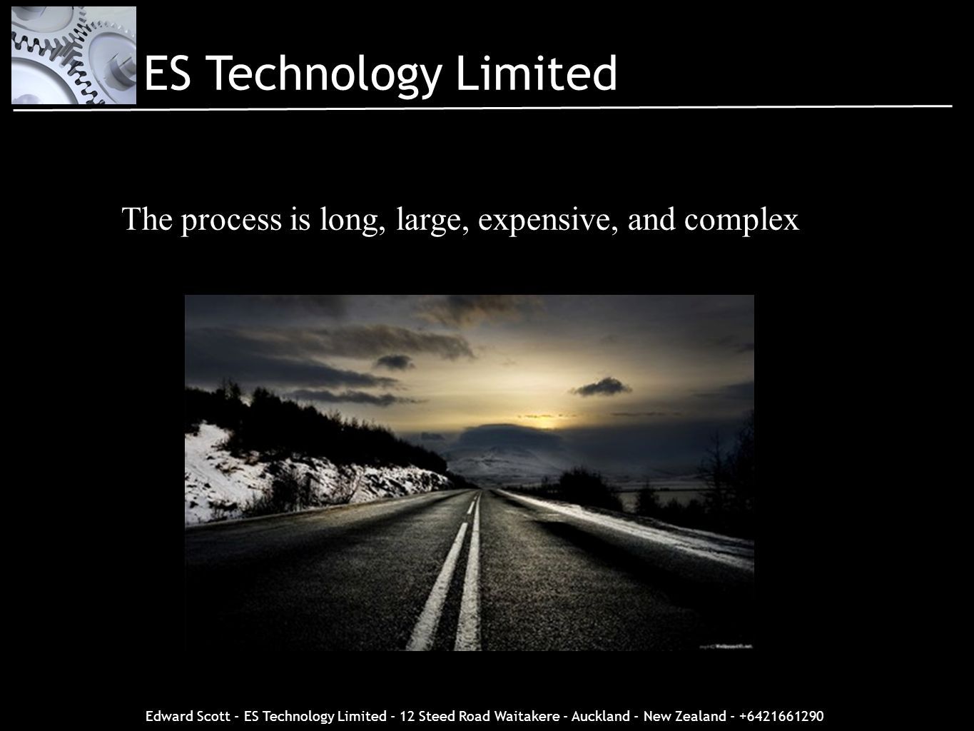 ES Technology Limited The process is long, large, expensive, and complex. The process. The process is long, large, expensive, and complex.