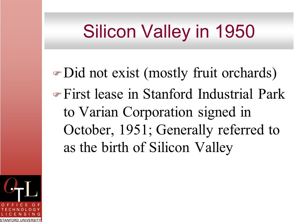Silicon Valley in 1950 Did not exist (mostly fruit orchards)