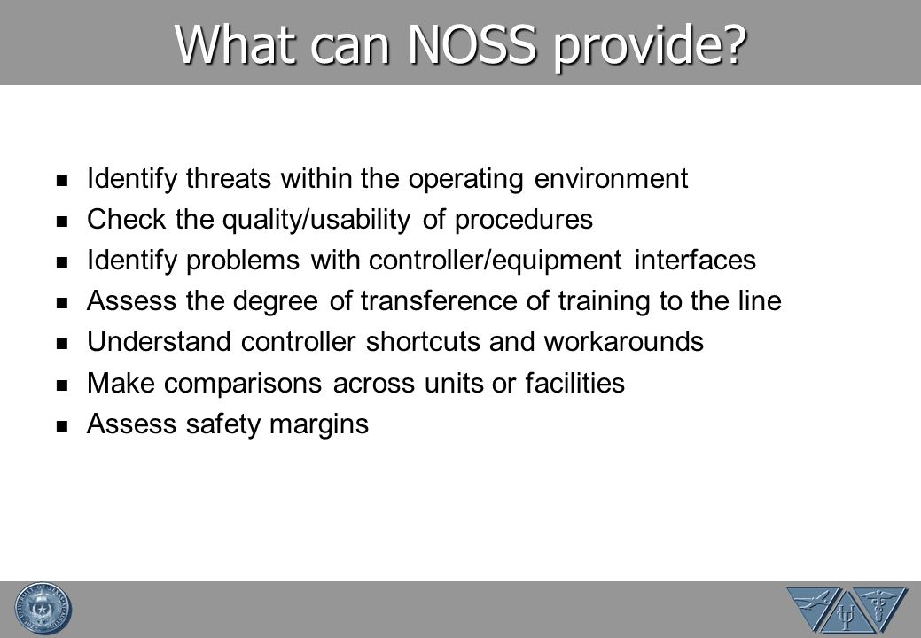 What can NOSS provide Identify threats within the operating environment. Check the quality/usability of procedures.