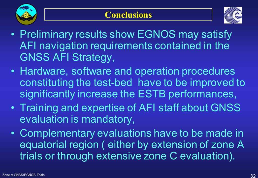 Conclusions Preliminary results show EGNOS may satisfy AFI navigation requirements contained in the GNSS AFI Strategy,