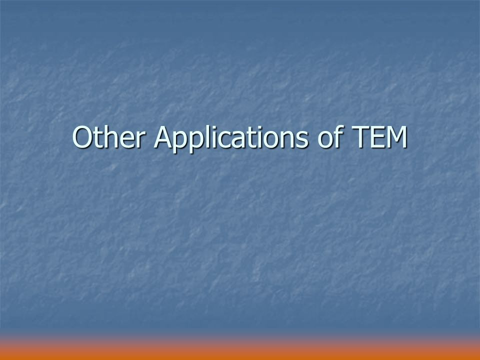 Other Applications of TEM
