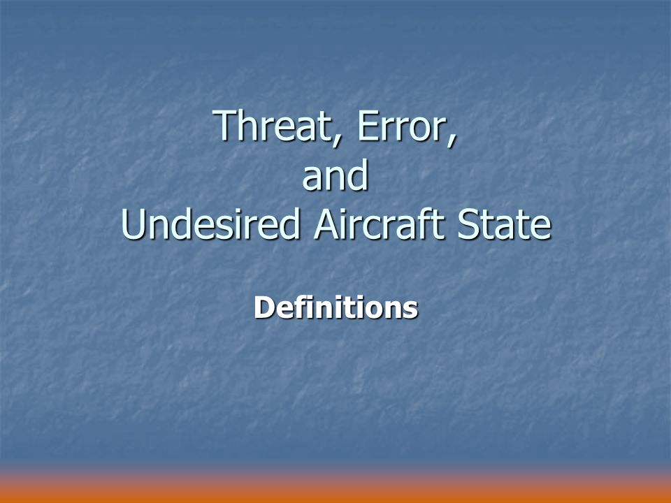 Threat, Error, and Undesired Aircraft State