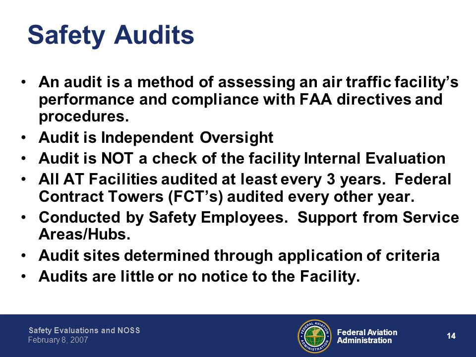 Safety AuditsAn audit is a method of assessing an air traffic facility's performance and compliance with FAA directives and procedures.