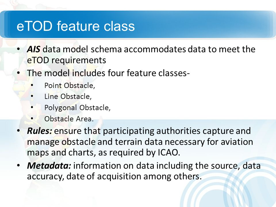eTOD feature classAIS data model schema accommodates data to meet the eTOD requirements. The model includes four feature classes-