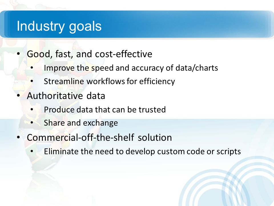 Industry goals Good, fast, and cost-effective Authoritative data