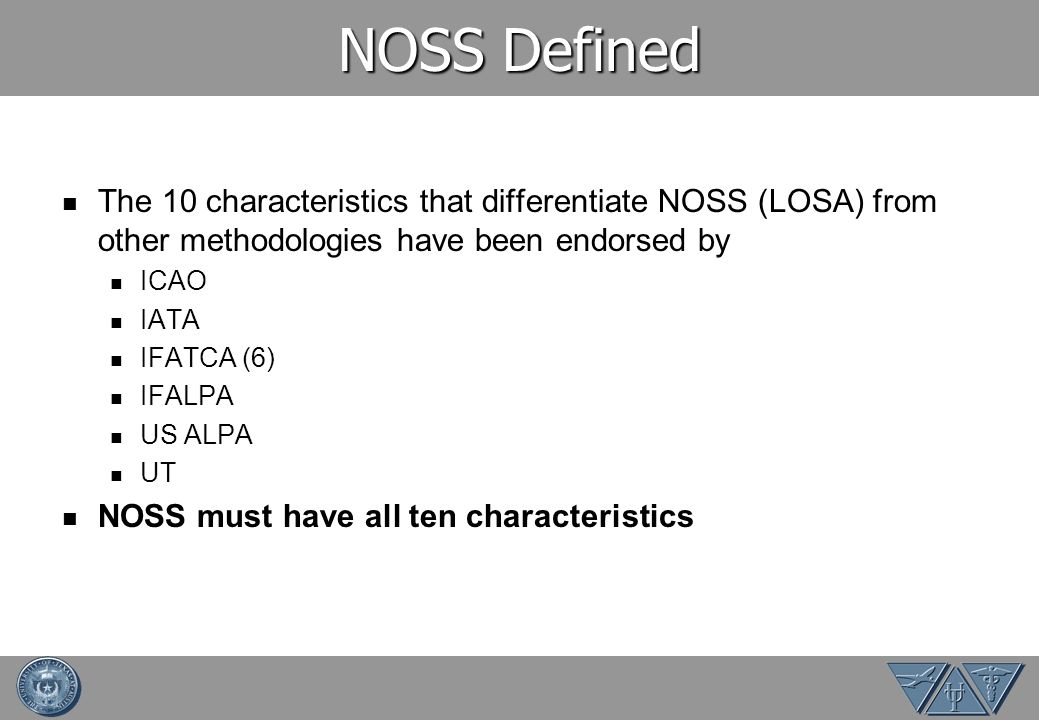 NOSS Defined The 10 characteristics that differentiate NOSS (LOSA) from other methodologies have been endorsed by.