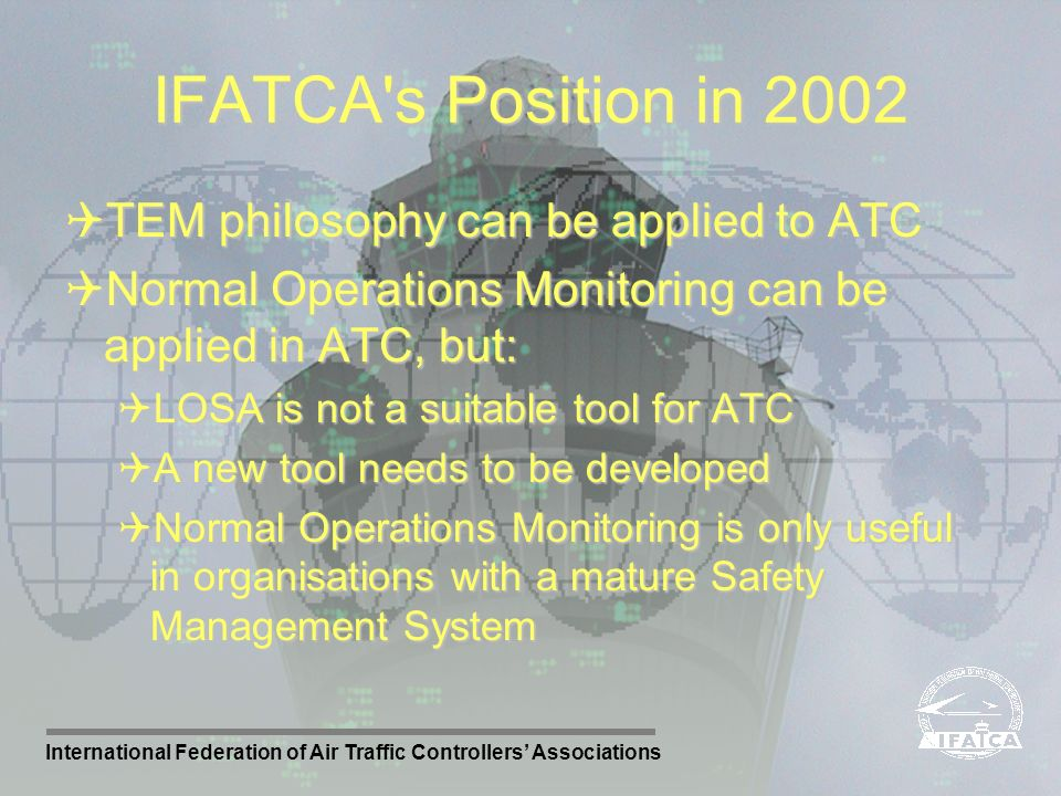 IFATCA s Position in 2002 TEM philosophy can be applied to ATC
