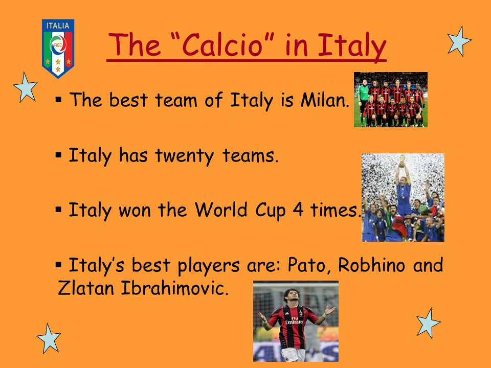 The Calcio in Italy The best team of Italy is Milan.