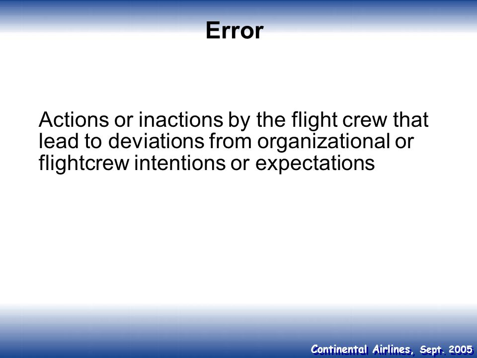 Error Actions or inactions by the flight crew that lead to deviations from organizational or flightcrew intentions or expectations.