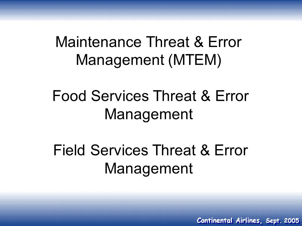 Maintenance Threat & Error Management (MTEM) Food Services Threat & Error Management Field Services Threat & Error Management