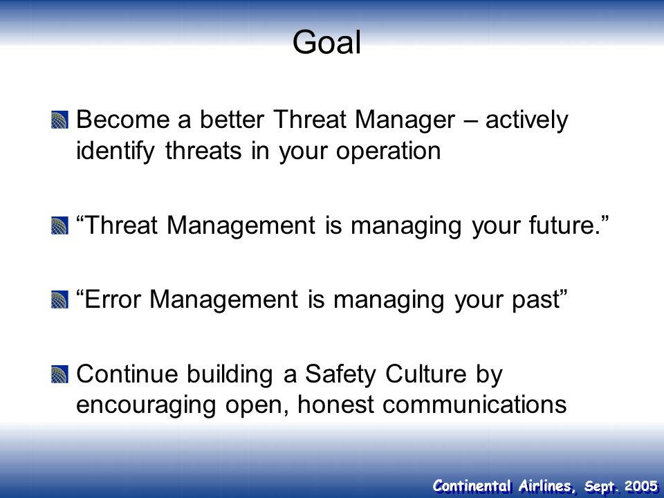 Goal Become a better Threat Manager – actively identify threats in your operation. Threat Management is managing your future.