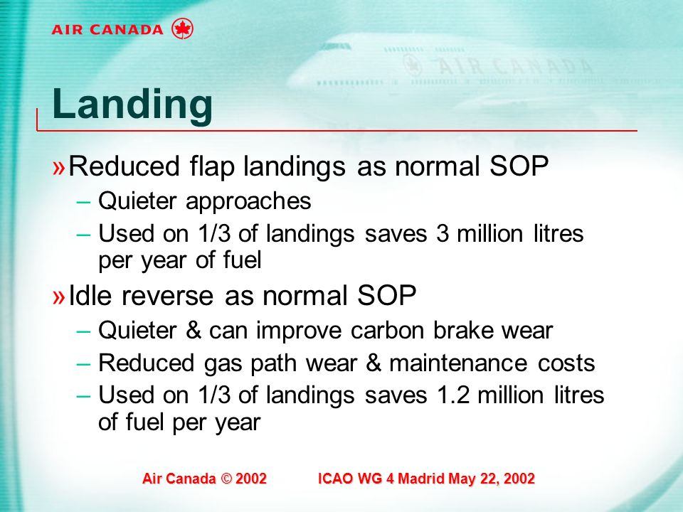 Landing Reduced flap landings as normal SOP Idle reverse as normal SOP