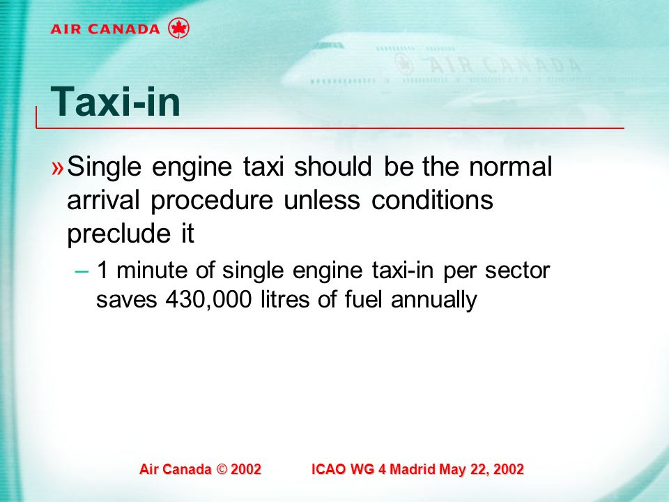 Taxi-in Single engine taxi should be the normal arrival procedure unless conditions preclude it.