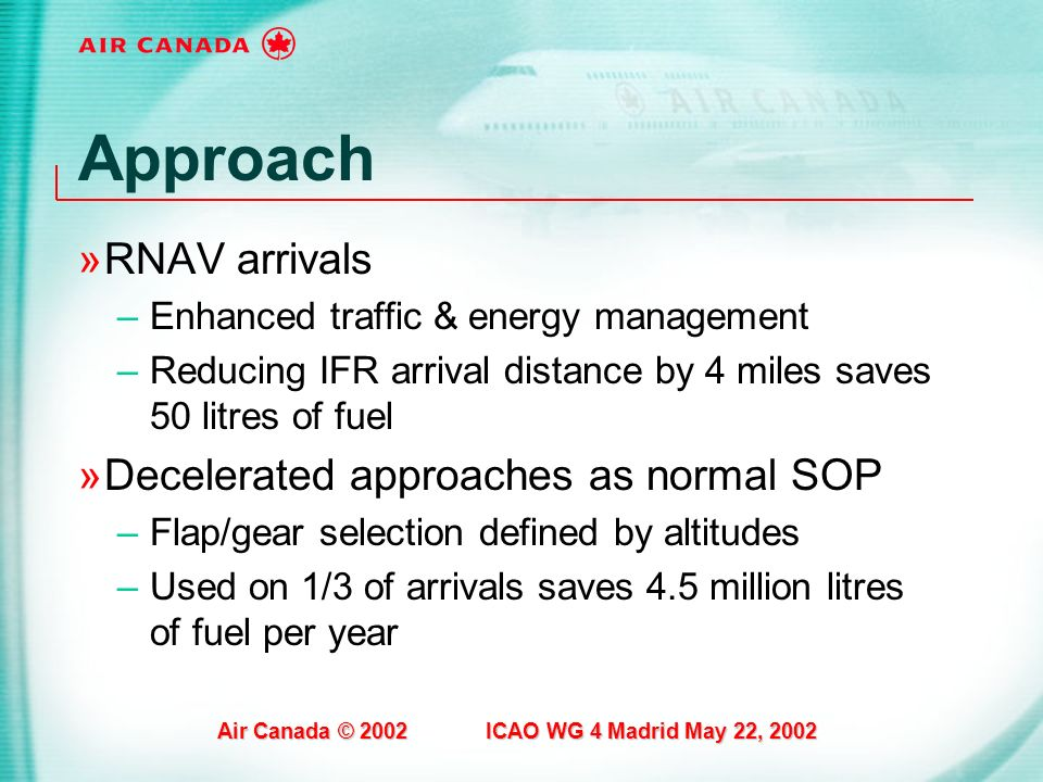 Approach RNAV arrivals Decelerated approaches as normal SOP