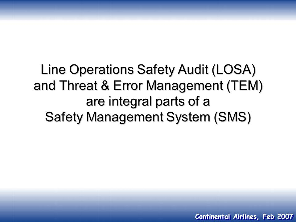 Line Operations Safety Audit (LOSA) and Threat & Error Management (TEM) are integral parts of a Safety Management System (SMS)
