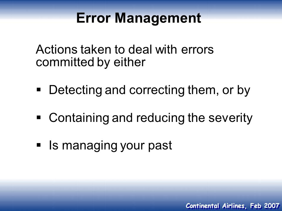 Error Management Actions taken to deal with errors committed by either
