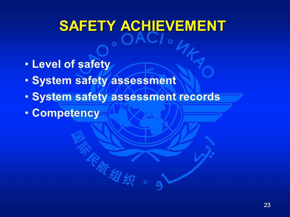 SAFETY ACHIEVEMENT Level of safety System safety assessment