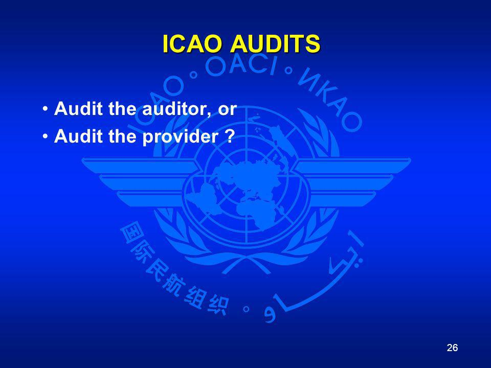 ICAO AUDITS Audit the auditor, or Audit the provider