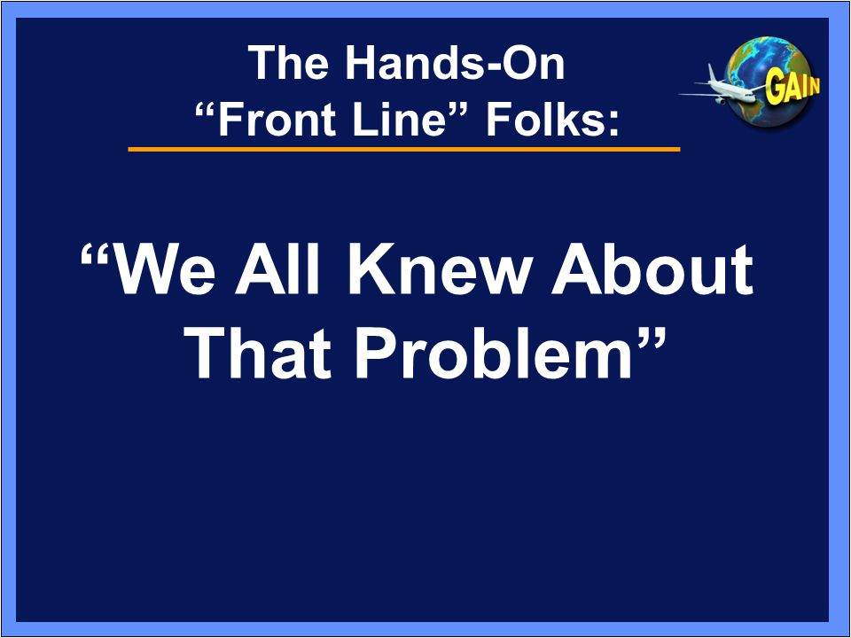 The Hands-On Front Line Folks: We All Knew About That Problem
