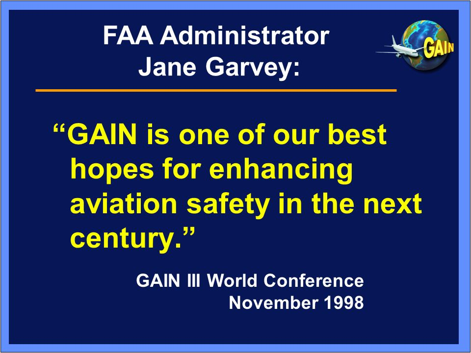 FAA Administrator Jane Garvey: GAIN is one of our best hopes for enhancing aviation safety in the next century.