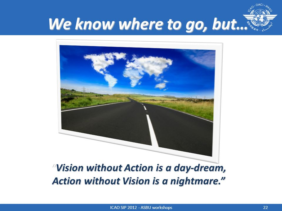 We know where to go, but… Vision without Action is a day-dream,