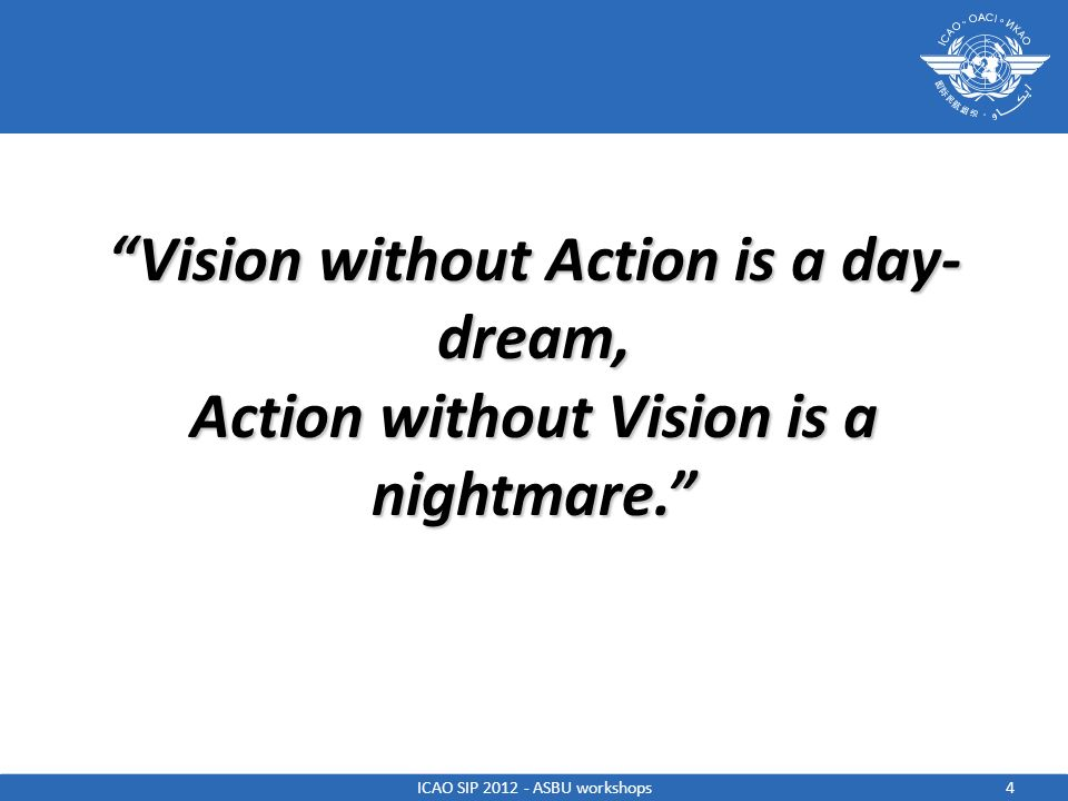 Vision without Action is a day-dream,